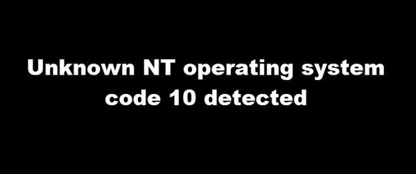 Unknown NT operating system code 10 detected