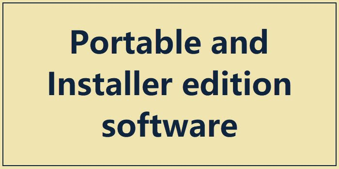 Portable and Installer edition software