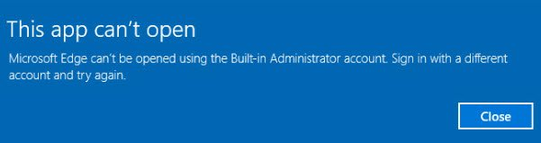 Microsoft Edge can't be opened using the built-in administrator account