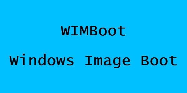 WIMBoot or Windows Image Boot