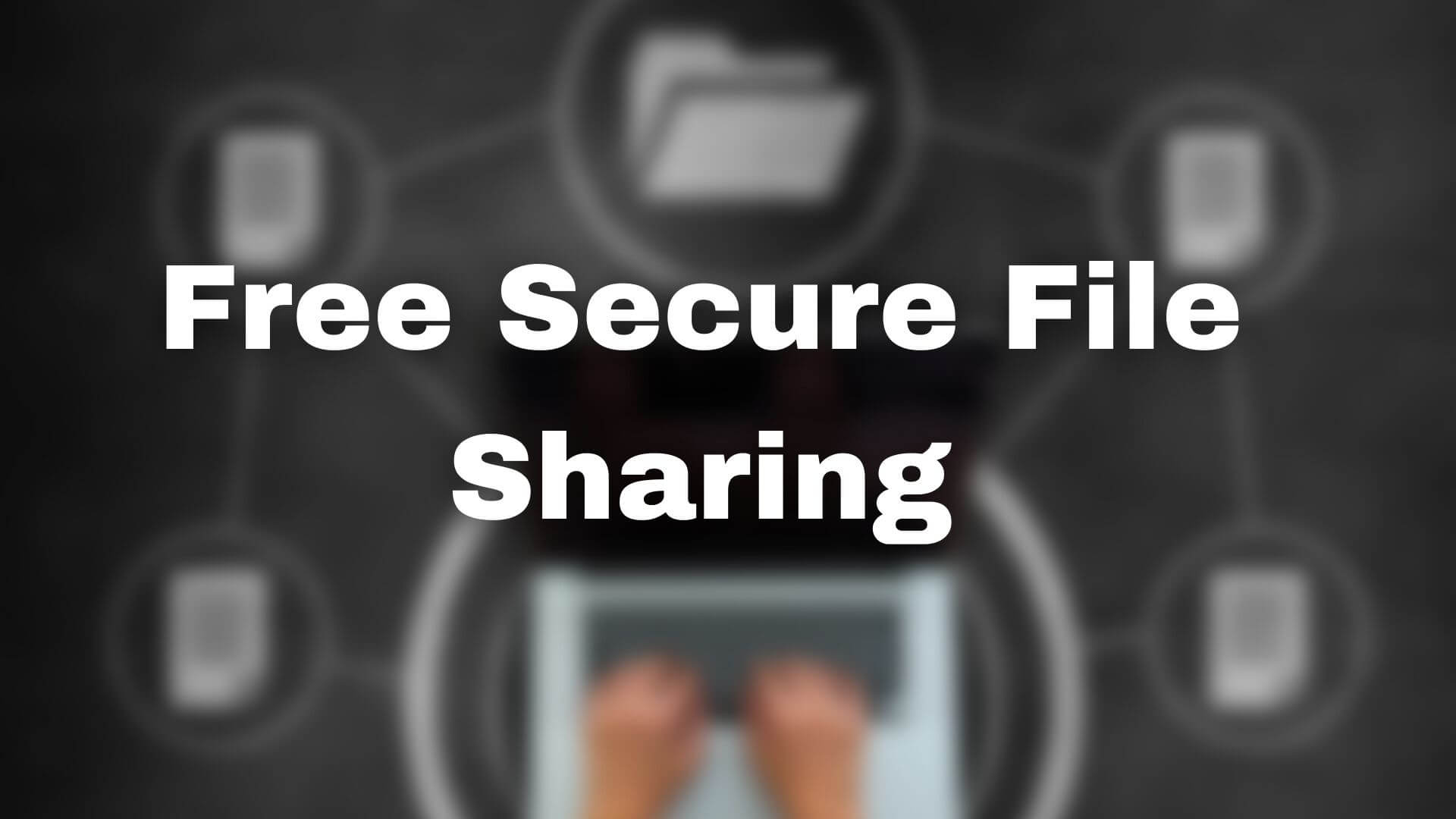 Free Secure File Sharing