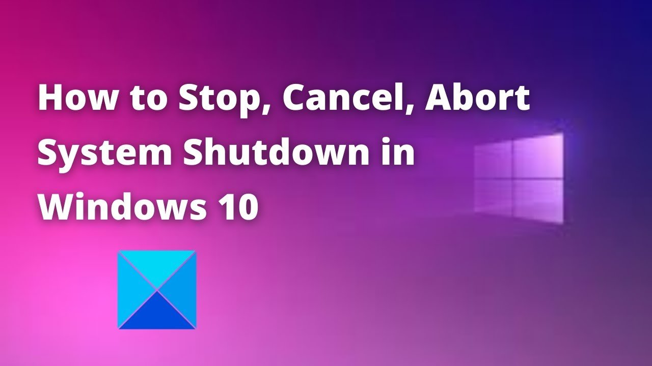 How to Stop, Cancel, Prevent, Abort System Shutdown in ...