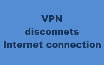 VPN disconnects internet connection