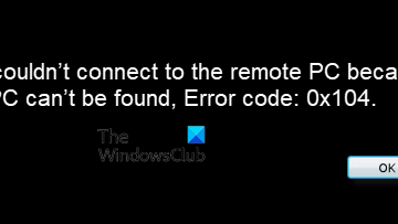 We couldn't connect to the remote PC because the PC can't be found, Error code: 0x104.