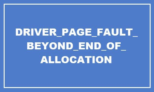 DRIVER PAGE FAULTY BEYOND END OF ALLOCATION