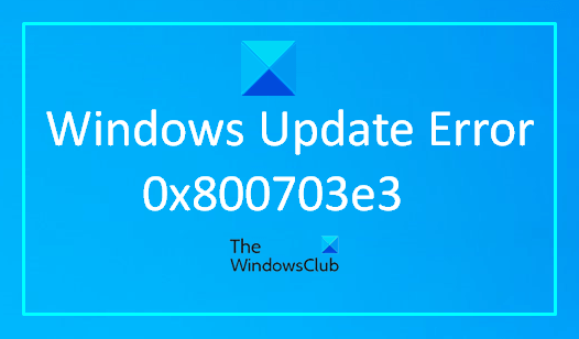 How to Fix Windows Update Error 0x800703e3