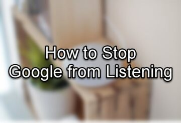 How to Stop Google from Listening