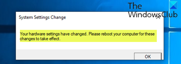 Your hardware settings have changed, Please reboot your computer for these changes to take effect