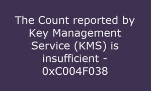 The Count reported by Key Management Service (KMS) is insufficient 0xC004F038
