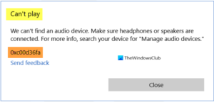 Can't play, Error 0xc00d36fa, We can't find an audio device
