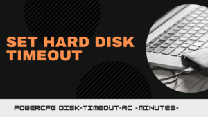 How to Set hard disk timeout using powercfg command line in Windows 10