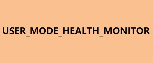 USER_MODE_HEALTH_MONITOR