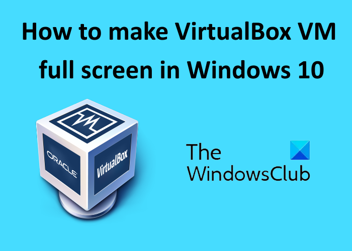 make virtualbox VM full screen Windows_10