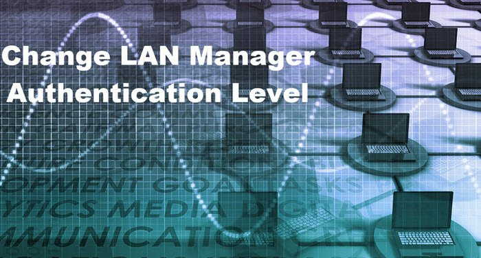 change LAN Manager Authentication Level in Windows 10