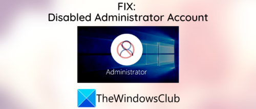 Administrator Account has been disabled on Windows 10