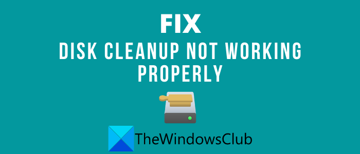 FIX Disk Cleanup Not Working Properly in Windows 10