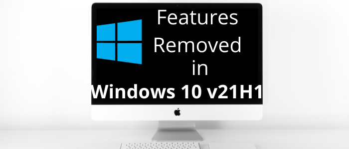 Features removed in Windows 10 v21H1