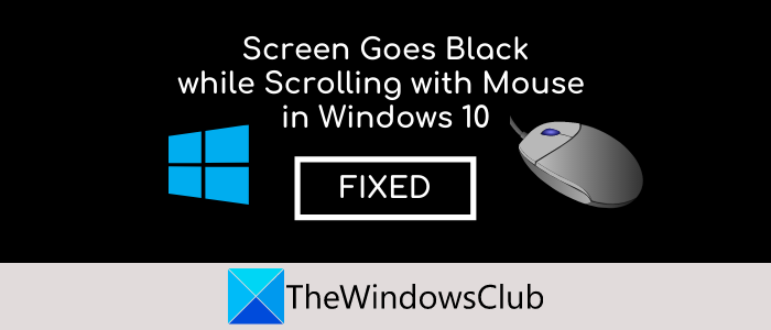 Screen Goes Black while Scrolling with Mouse in Windows 10