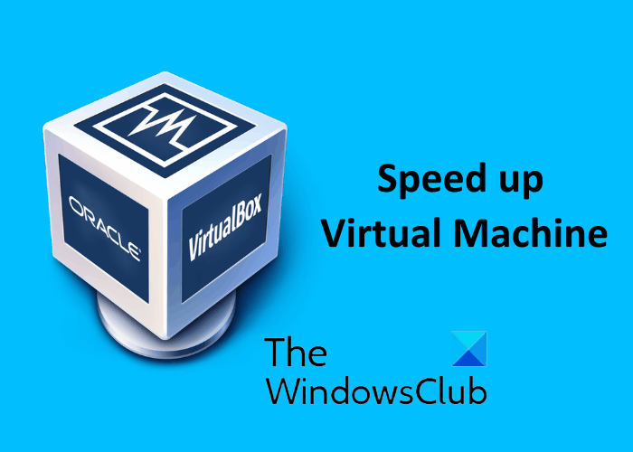 how to speed up virtual machine