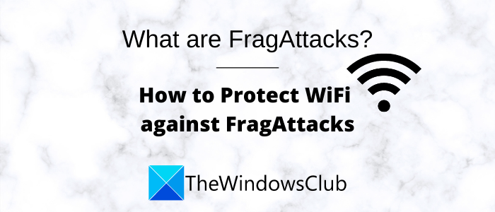 What are FragAttacks? How to secure your WiFi against FragAttacks?