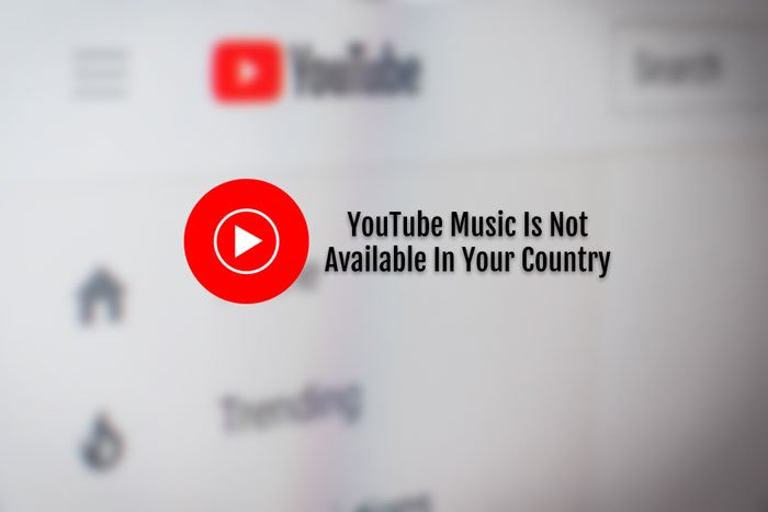 Fix YouTube Music isn't available in your country in Windows 10