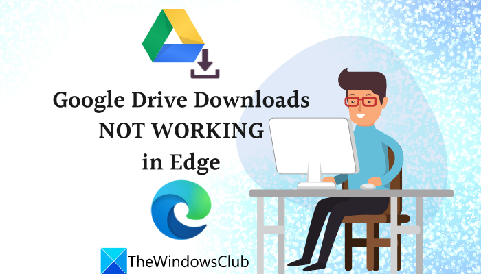Google Drive Downloads not Working in Edge