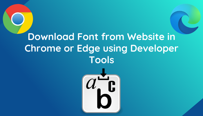 How to Download a Font from a Website in Chrome or Edge using Developer Tools