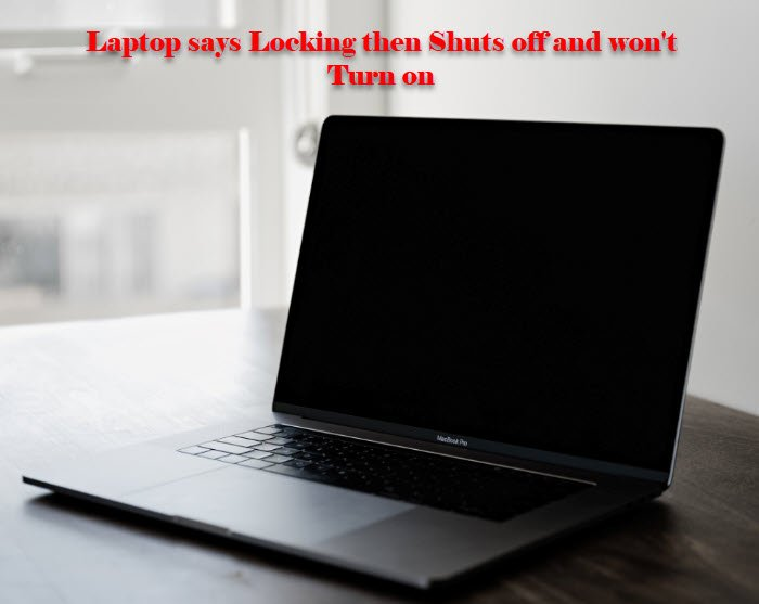 Laptop says Locking then Shuts off and won't Turn on