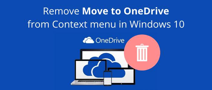 Remove Move to OneDrive from Context menu in Windows 10