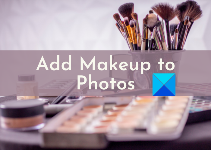 Add Makeup to Photos on Windows 11/10 with Free Makeup Photo Editors