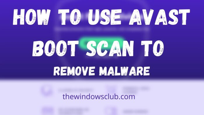 How to use Avast Boot Scan to remove Malware from PC