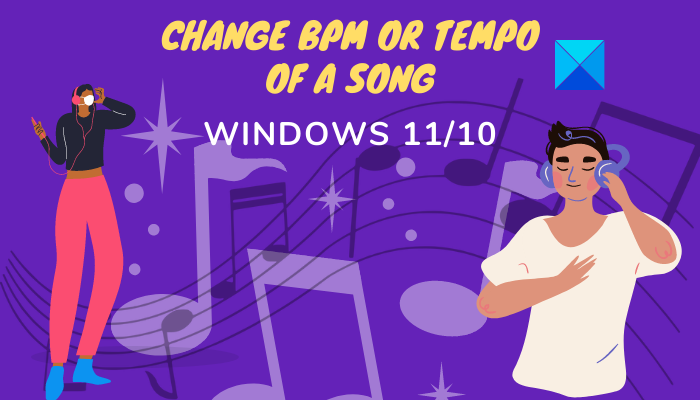 How to Change BPM or Tempo of a Song in Windows 11/10