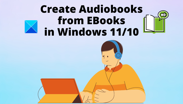 How to Create an Audiobook from an Ebook in Windows 11/10