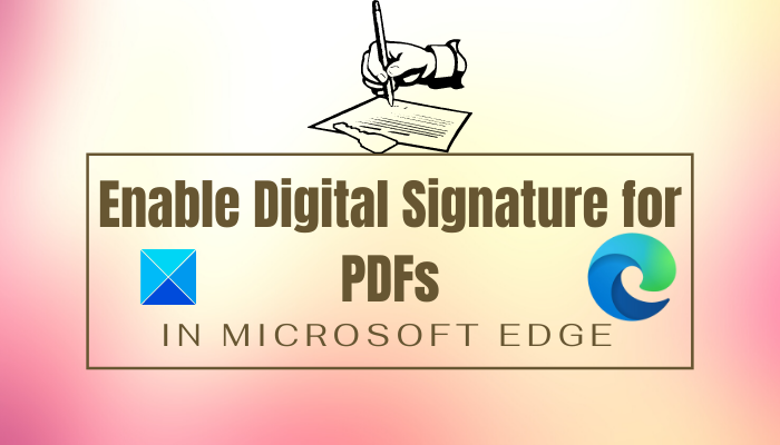 How to enable and validate Digital Signature for PDFs in Microsoft Edge