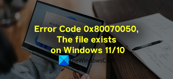 Error Code 0x80070050, The file exists