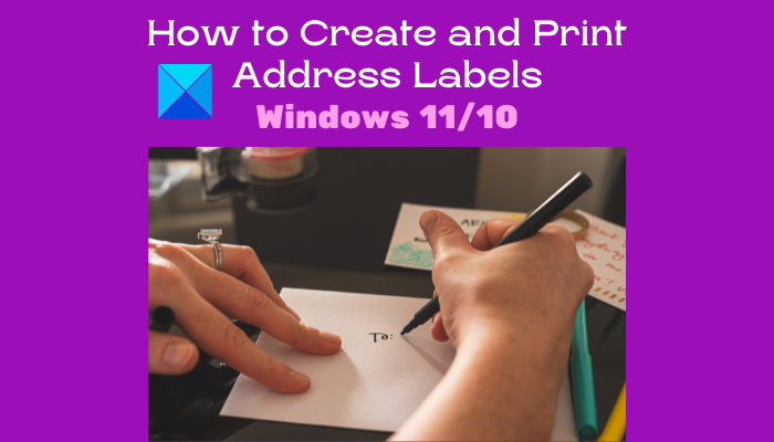 How to Create and Print Address Labels in Windows 11/10