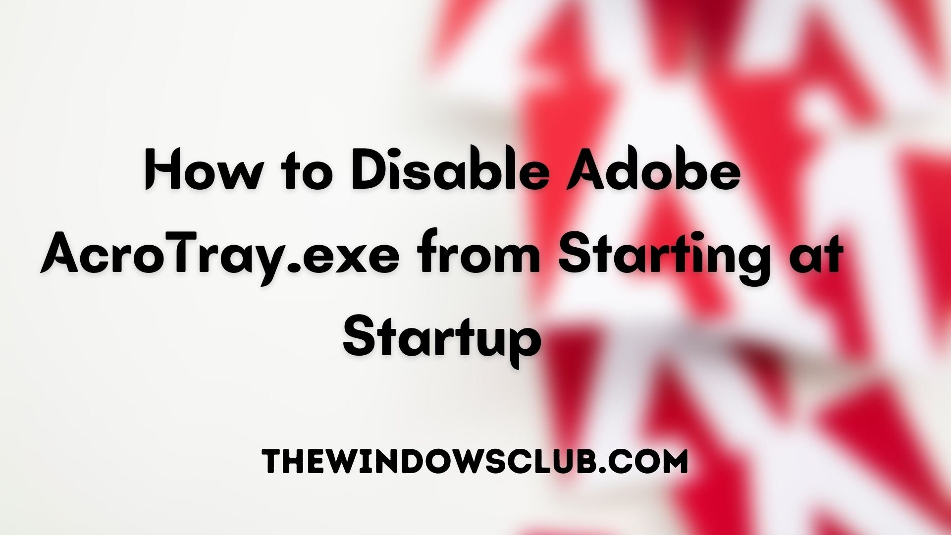 How to Disable Adobe AcroTray.exe from Starting at Startup