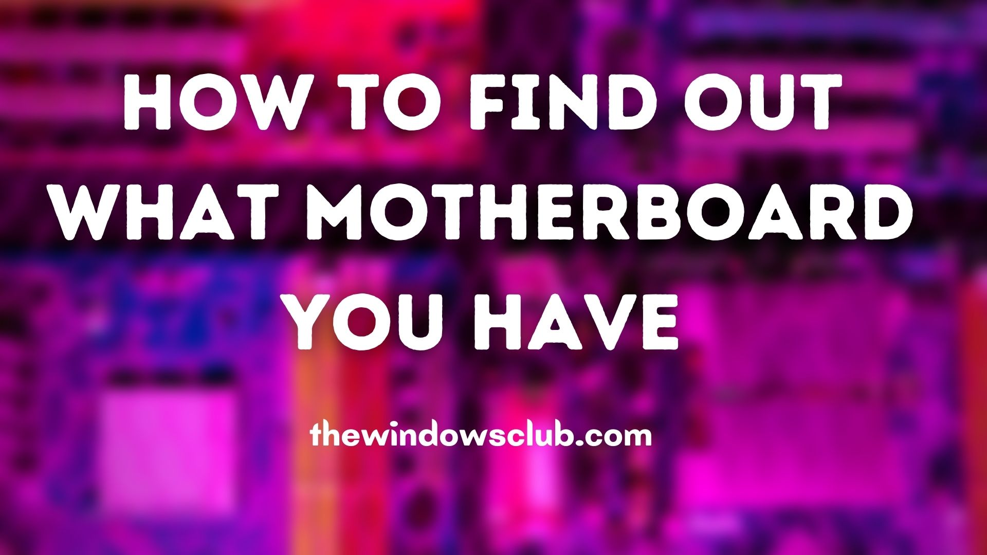 How to Find Out What Motherboard You Have