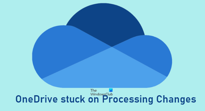 OneDrive stuck on Processing Changes