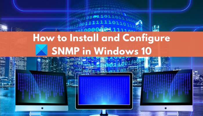 What is SNMP? How to enable and configure SNMP service in Windows 10