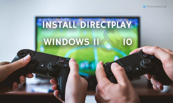 How to install and enable DirectPlay on Windows 11/10