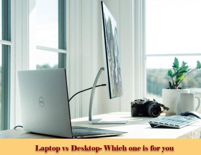 Laptop vs Desktop- Which is better