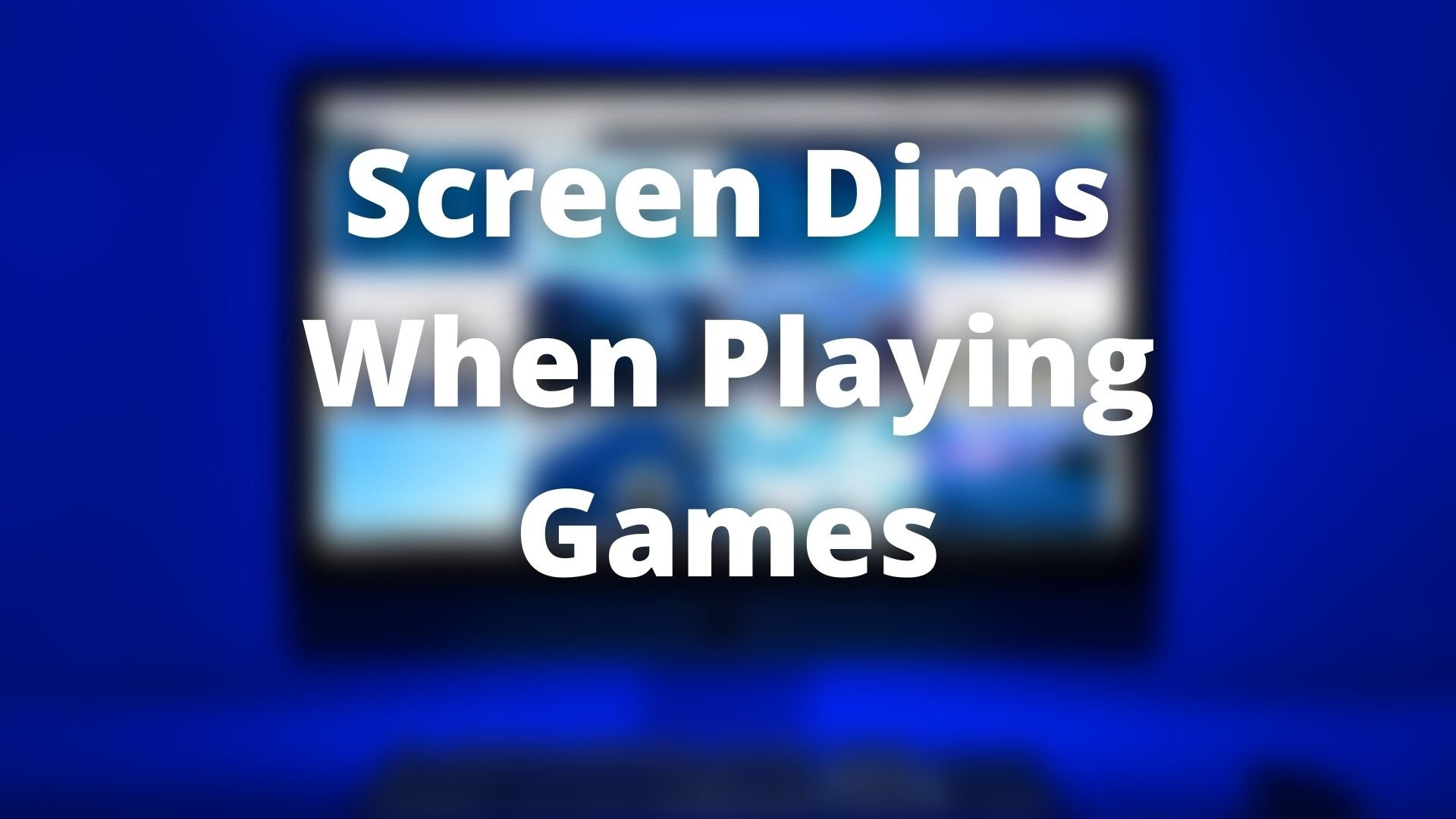 Screen Dims When Playing Games