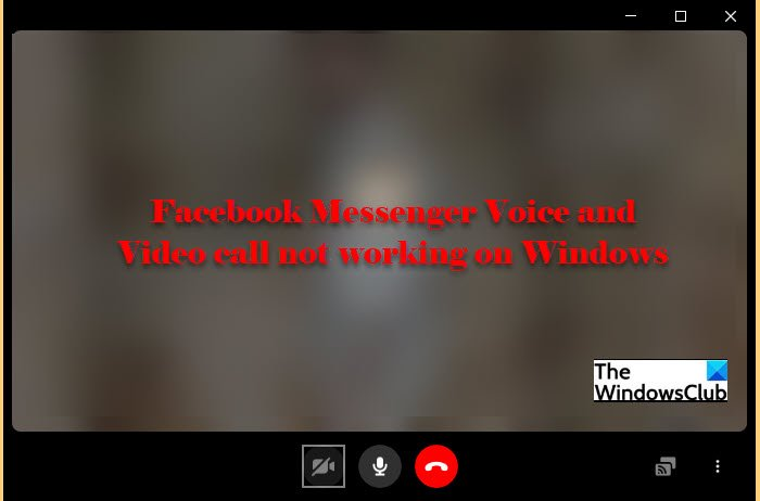 Facebook Messenger Voice and Video call not working on Windows