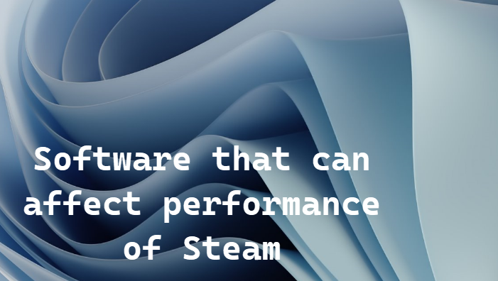 Software that can affect performance of Steam
