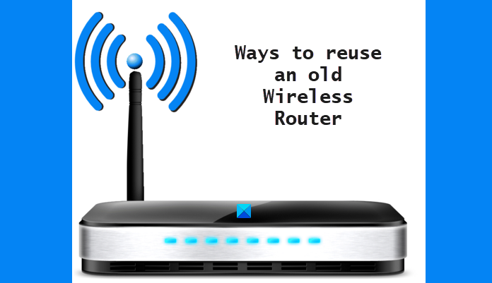 Ways to reuse an old Wireless Router
