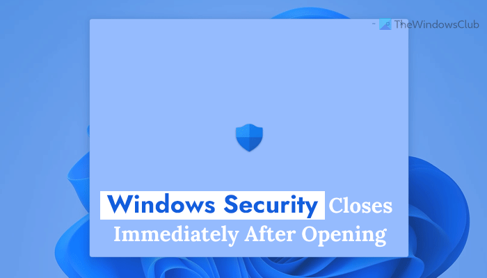 Windows Security closes immediately after opening