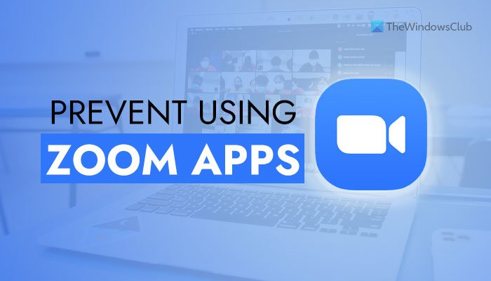 How to prevent users from using Zoom Apps