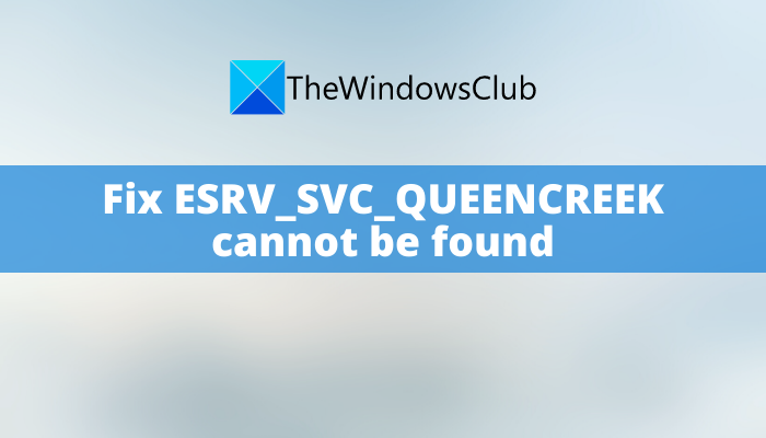 Fix ESRV_SVC_QUEENCREEK cannot be found