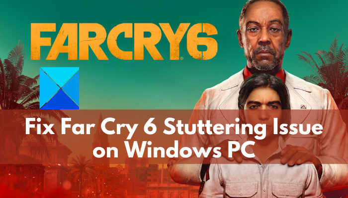 Fix Far Cry 6 Stuttering Issue on Windows PC